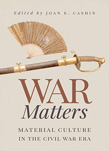 (War Matters: Material Culture in the Civil War Era)