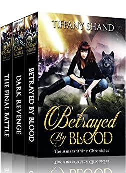 The Amaranthine Chronicles Complete Series: Urban Fantasy Box Set: Betrayed By Blood, Dark Revenge, The Final Battle by [Shand, Tiffany]