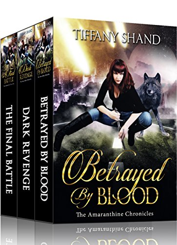 The Amaranthine Chronicles Complete Series: Paranormal Romance Box Set: Betrayed By Blood, Dark Revenge, The Final Battle by [Shand, Tiffany]
