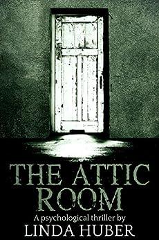 The Attic Room: A psychological thriller by [Huber, Linda]