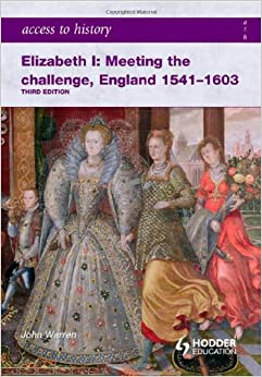 Access to History: Elizabeth I Meeting the Challenge:England 1541-1603