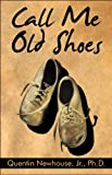 Call Me Old Shoes, Quentin Newhouse and Quentin Newhouse, 1607498413