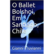 O Ballet Bolshoi, Em Santiago, Chile  (Portuguese Edition)