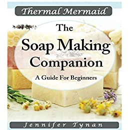 Thermal Mermaid  A Soap Making Companion: Guide For Beginners by [Tynan, Jennifer, Mermaid, Thermal]