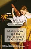 Shakespeare and the Performance of Girlhood (Palgrave Shakespeare Studies)