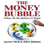 The Money Bubble | James Turk,John Rubino