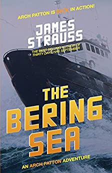 Arch Patton: The Bering Sea: An Arch Patton Thriller by [Strauss, James]