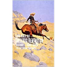 The Art of Frederic Remington Volume I 1885-1903 (25 Full Color Paintings): (The Amazing World of Art, Old West/Native American and Cowboys)