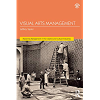 Visual Arts Management (Mastering Management in the Creative and Cultural Industries)