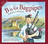 img - for B is for Bagpipes: A Scotland Alphabet (Discover the World) by Eve Begley Kiehm (2010-04-01) book / textbook / text book
