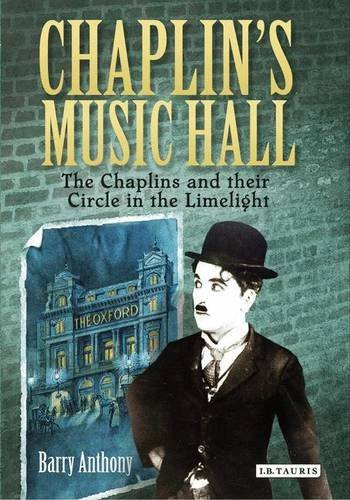 Chaplin's Music Hall: The Chaplins and their Circle in the Limelight by Barry Anthony (2013-01-08) ()