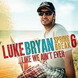 Spring Break 6...Like We Ain't Ever