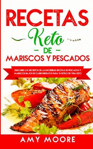 Recetas Keto de Mariscos y Pescados: Descubre los secretos de las recetas de pescados y mariscos bajos en carbohidratos increíbles para tu estilo de vida Keto (Spanish Edition) by Amy Moore