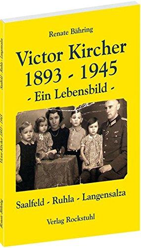 Victor Kircher. 1893-1945 - Ein Lebensbild. Lebensstationen: Saalfeld - Ruhla - Langensalza