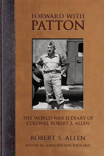 Forward with Patton: The World War II Diary of Colonel Robert S. Allen (American Warrior Series)