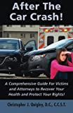 img - for After The Car Crash!: A Comprehensive Guide for Victims and Attorneys to Recover Your Health and Protect Your Rights! book / textbook / text book