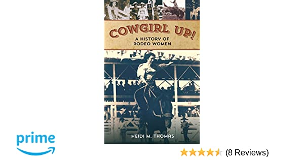 74aa2cf5 Cowgirl Up!: A History of Rodeo Women: Heidi Thomas: 9780762789641:  Amazon.com: Books