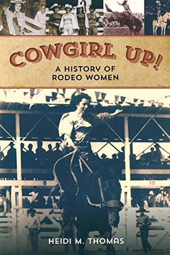 Cowgirl Up!: A History of Rodeo Women (Rodeo History)