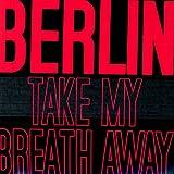Berlin - Take My Breath Away