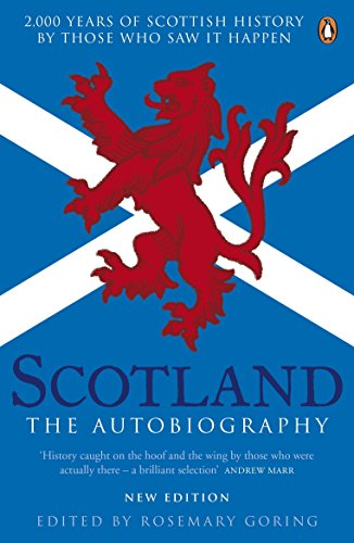 Scotland the Autobiography: 2000 Years Of Scottish History By Those Who Saw It Happen