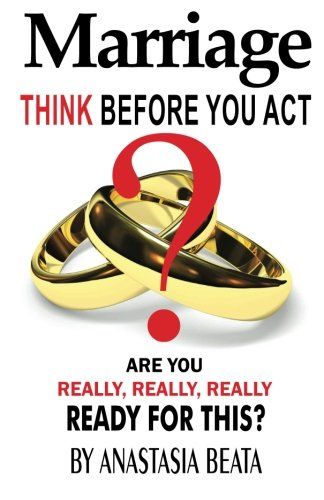 Read Online Marriage - Think Before You Act: Are You Really, Really, Really Ready For This pdf