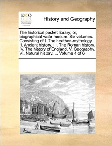 Book The historical pocket library: or, biographical vade-mecum. Six volumes. Consisting of I. The heathen-mythology. II. Ancient history. III. The Roman ... VI. Natural history. ... Volume 4 of 6