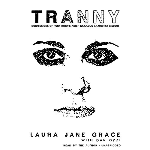 Tranny: Confessions of Punk Rock's Most Infamous Anarchist Sellout: Library Edition by Hachette Books