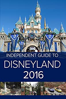 The Independent Guide to Disneyland Resort 2016 (Travel Guide) by [Coast, John]