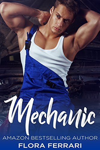 Mechanic: An Older Man Younger Woman Romance (A Man Who Knows What He Wants Book ()