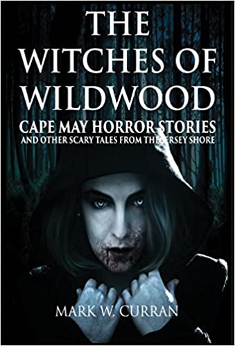 Front cover for the book The Witches of Wildwood: Cape May Horror Stories and Other Scary Tales from the Jersey Shore by Mark Wesley Curran