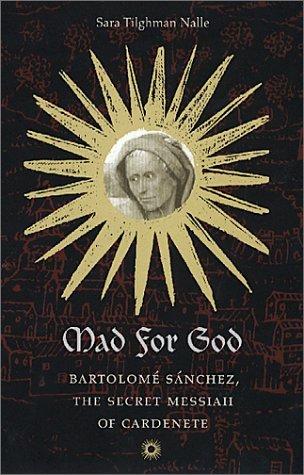 Download By Sara Tilghman Nalle Mad for God: BartolomǸ Sǭnchez, the Secret Messiah of Cardenete [Hardcover] pdf