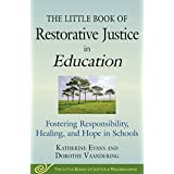 The Little Book of Restorative Justice in Education: Fostering Responsibility, Healing, and Hope in Schools (Justice and Peacebuilding)