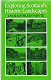 Exploring Scotland's Historic Landscapes, Whyte, Ian and Whyte, Kathleen, 0859761665