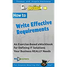 How to Write Effective Requirements for IT Solutions: An Exercise-Based eWorkbook for Defining IT Solutions Your Business REALLY Needs