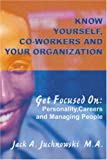 Know Yourself, Co-Workers and Your Organization, Jack Juchnowski, 0595297277