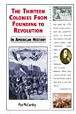 The Thirteen Colonies from Founding to Revolution in American History, Pat McCarthy, 076601990X