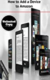 Everyone is having trouble to add a device to their Amazon Account and they seem to be frustrated as it is hard to find the answer to this problem.This small valuable eBook solves this problem and shows you a Step by Step with Screenshot Pictures to ...