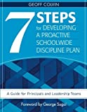 Seven Steps for Developing a Proactive Schoolwide Discipline Plan: A Guide for Principals and Leadership Teams (2007-04-05)