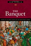 The Banquet: Dining in the Great Courts of Late Renaissance Europe (The Food Series)