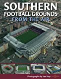 Southern Football Grounds from the Air (Discovery Guides)