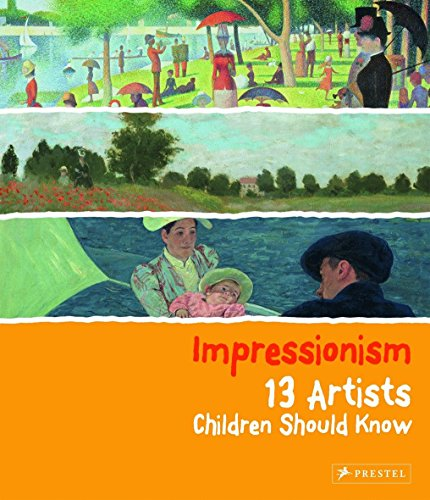 Impressionism: 13 Artists Children Should Know by Heine Florian
