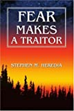 Fear Makes a Traitor, Stephen Heredia, 0595272657