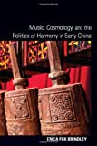 Music, Cosmology, and the Politics of Harmony in Early China, Brindley, Erica, 1438443137