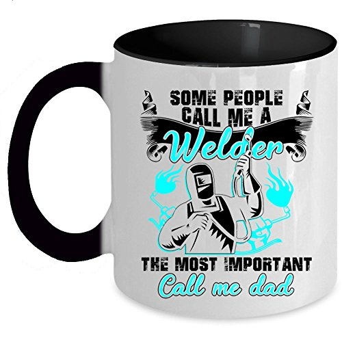 The Most Important Call Me Dad Coffee Mug, Some People Call Me A Welder Accent Mug (Accent Mug - Black)