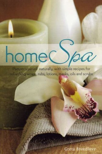 Home Spa: Pamper Yourself Naturally with Simple Recipes for Refreshing Wraps, Rubs, Lotions, Masks, Oils, and Scrubs by Greta Breedlove (2006-01-01)