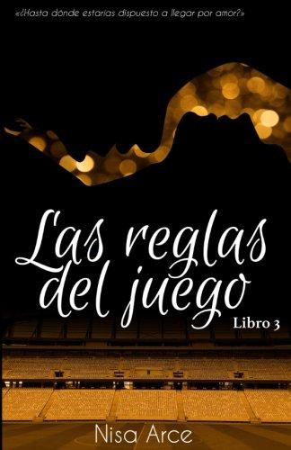 Las reglas del juego. Libro 3 (Spanish Edition) [Nisa Arce] (Tapa Blanda)