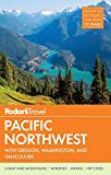 Fodor s Pacific Northwest: with Oregon, Washington & Vancouver (Full-color Travel Guide)