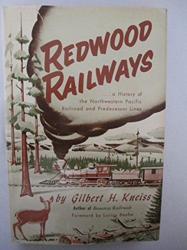 Redwood Railways: A History of the Northwestern Pacific Railroad and Predecessor Lines