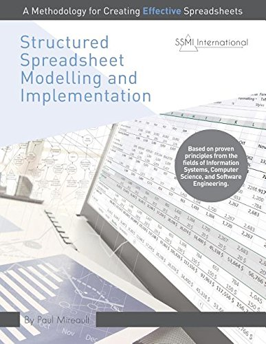 Structured Spreadsheet Modelling and Implementation: A Methodology for Creating Effective Spreadsheets (978-0-9948834-1-