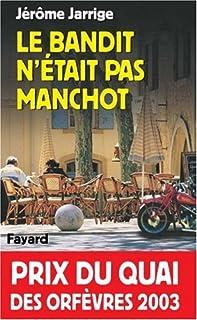 Le bandit n'était pas manchot : roman, Jarrige, Jérôme